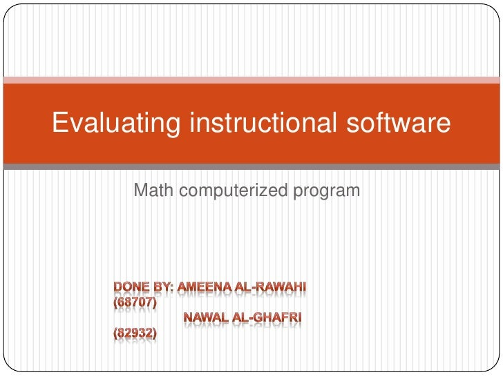 Math computerized program<br />Evaluating instructional software<br />Done by: Ameena AL-Rawahi (68707)<br />             ...