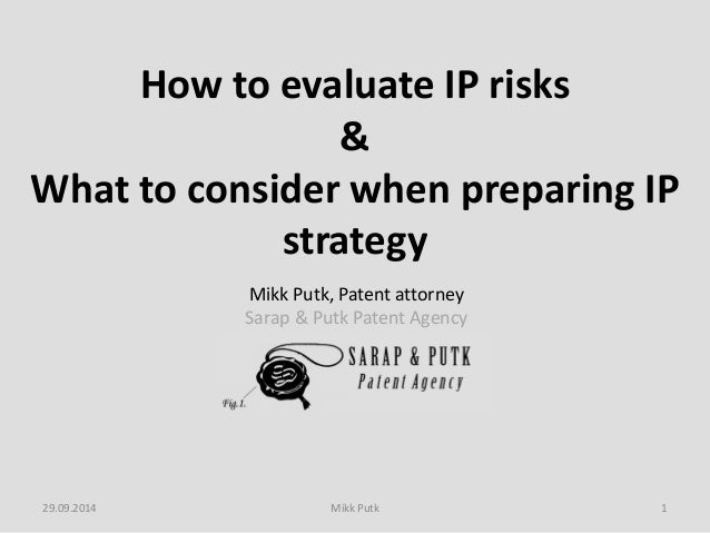 Mikk Putk, Patent attorney  Sarap & Putk Patent Agency  How to evaluate IP risks  &  What to consider when preparing IP st...