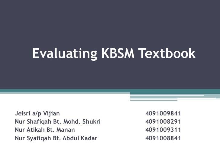 Evaluating KBSM TextbookJeisri a/p Vijian               4091009841Nur Shafiqah Bt. Mohd. Shukri   4091008291Nur Atikah Bt....