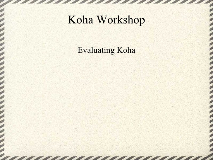 Koha Workshop   Evaluating Koha