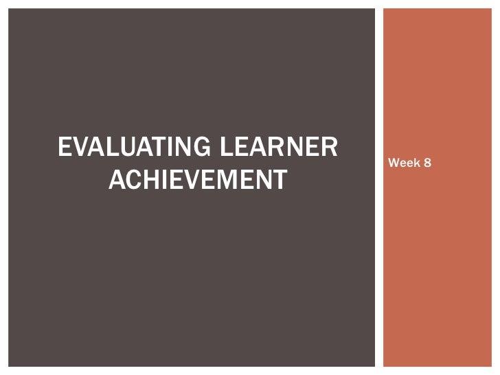 Week 8 EVALUATING LEARNER ACHIEVEMENT