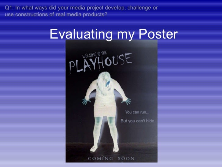 Evaluating my Poster Q1: In what ways did your media project develop, challenge or use constructions of real media products?