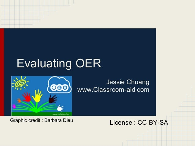Evaluating OERJessie Chuangwww.Classroom-aid.comLicense : CC BY-SAGraphic credit : Barbara Dieu
