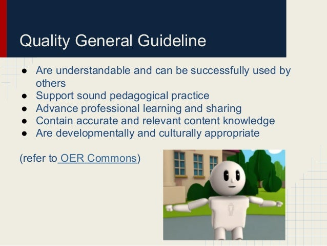 Quality General Guideline● Are understandable and can be successfully used byothers● Support sound pedagogical practice● A...