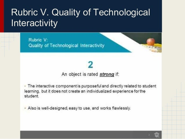 Rubric V. Quality of TechnologicalInteractivity
