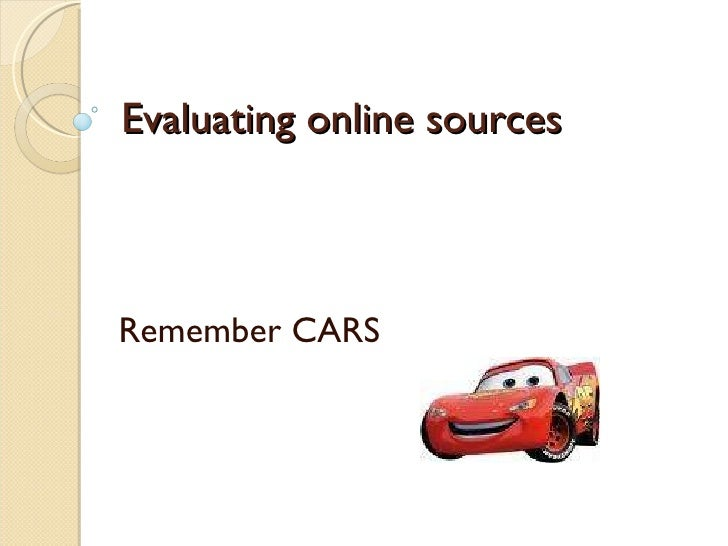 Evaluating online sources Remember CARS