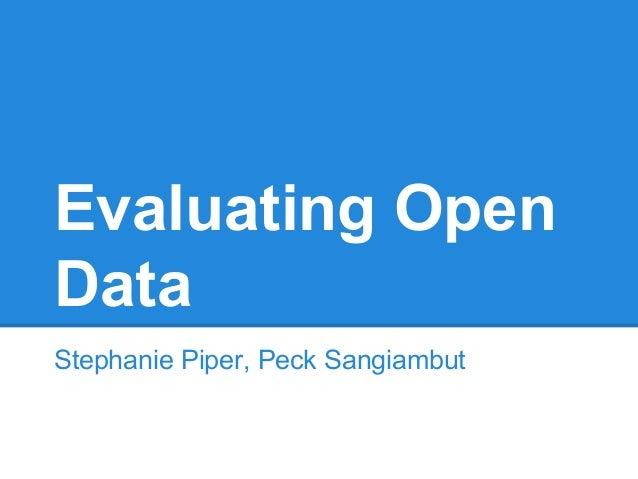 Evaluating Open Data Stephanie Piper, Peck Sangiambut