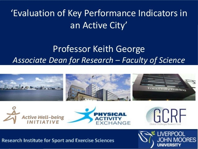 'Evaluation of Key Performance Indicators in an Active City' Professor Keith George Associate Dean for Research – Faculty ...