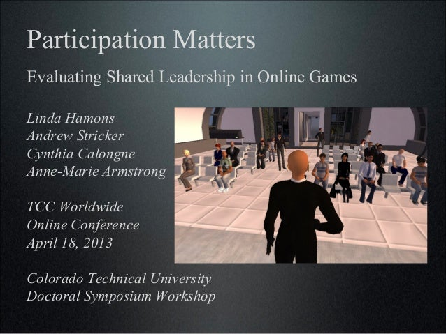 Participation MattersEvaluating Shared Leadership in Online GamesLinda HamonsAndrew StrickerCynthia CalongneAnne-Marie Arm...