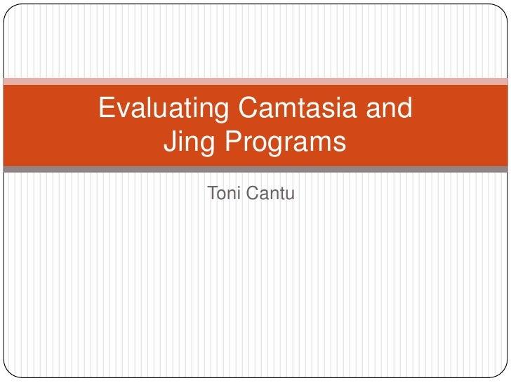 Toni Cantu<br />Evaluating Camtasia and Jing Programs<br />