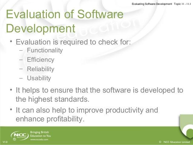 Evaluating Software Development Topic 11 - 11.1 © NCC Education LimitedV1.0 Evaluation of Software Development • Evaluatio...