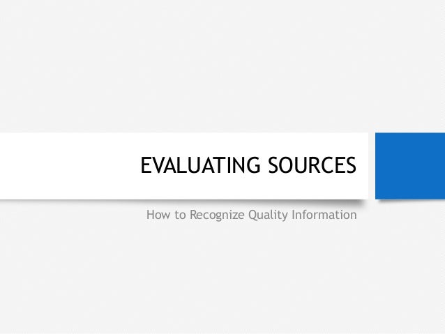 EVALUATING SOURCES How to Recognize Quality Information