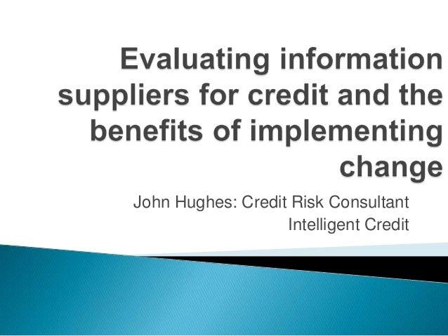 John Hughes: Credit Risk Consultant                   Intelligent Credit