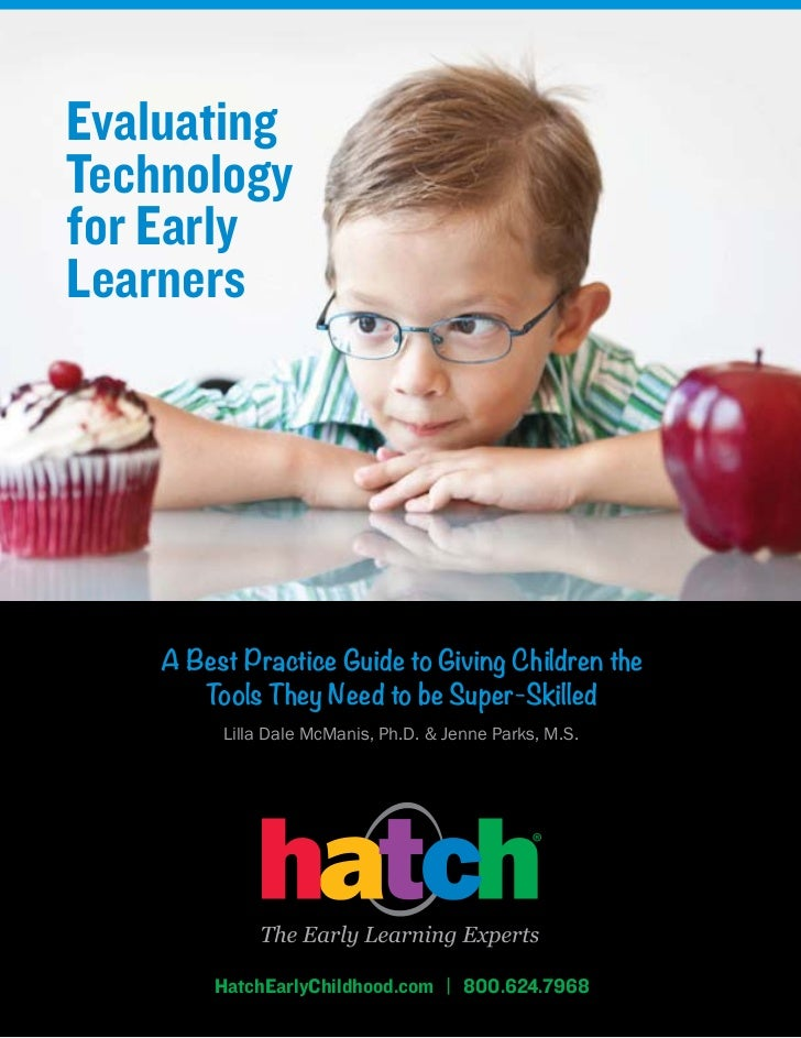 EvaluatingTechnologyfor EarlyLearners    A Best Practice Guide to Giving Children the       Tools They Need to be Super-Sk...