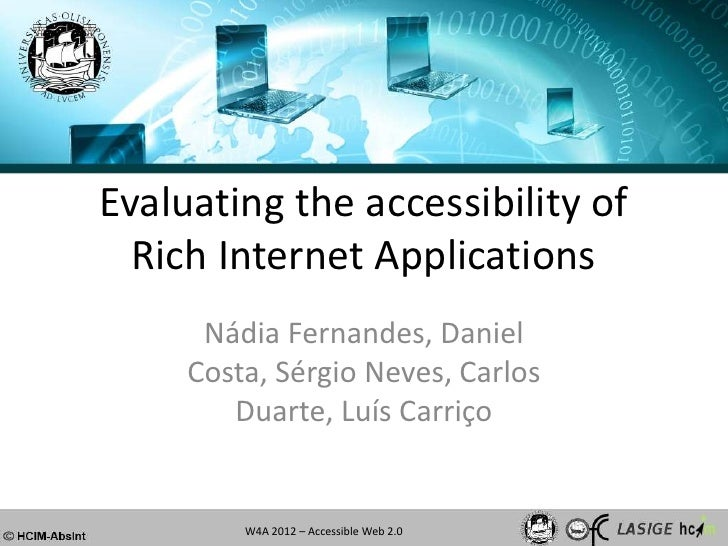 Evaluating the accessibility of  Rich Internet Applications      Nádia Fernandes, Daniel     Costa, Sérgio Neves, Carlos  ...