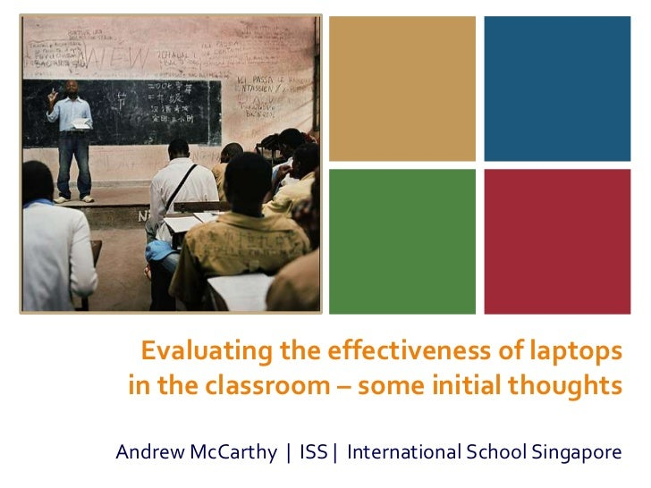 Evaluating the effectiveness of laptops in the classroom – some initial thoughts<br />Andrew McCarthy  |  ISS |  Internati...