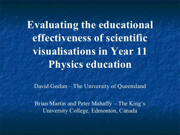 Evaluating the educational effectiveness of scientific visualisations in Year 11 Physics education David Geelan – The Univ...