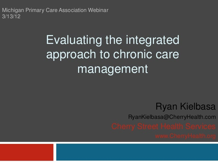 Michigan Primary Care Association Webinar3/13/12                Evaluating the integrated                approach to chron...