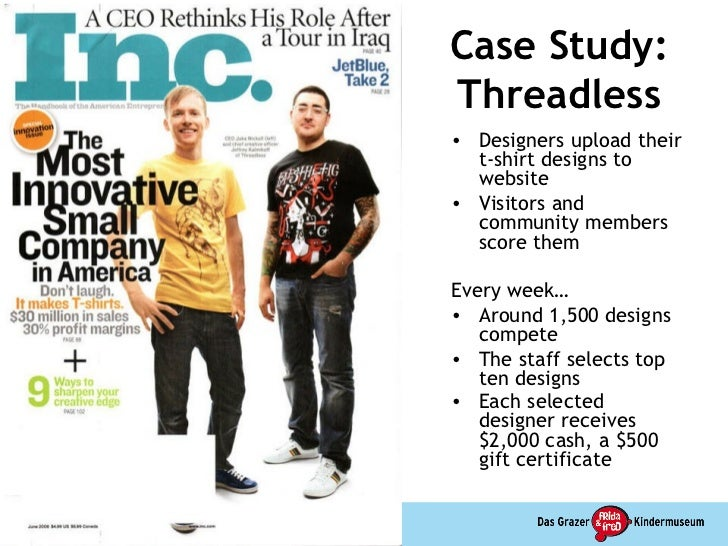threadless case study The purpose of this case study is to examine the relationship between online vs in-store retailing and to better understand how the retail landscape is changing background: threadless is an .