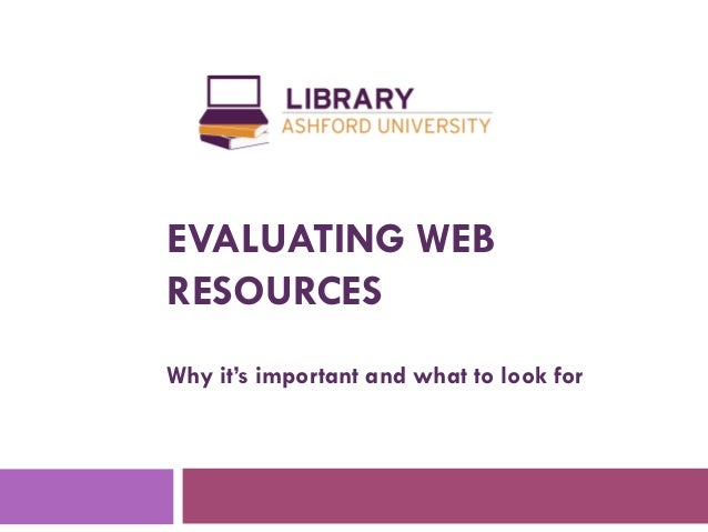 EVALUATING WEBRESOURCESWhy it's important and what to look for