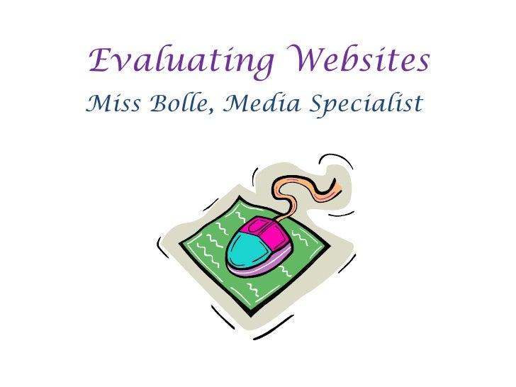 Evaluating Websites<br />Miss Bolle, Media Specialist<br />