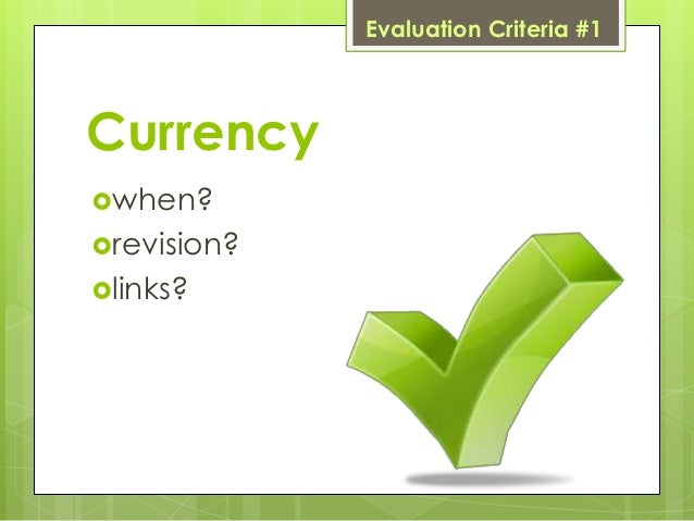 Evaluation Criteria #1Currencywhen?revision?links?