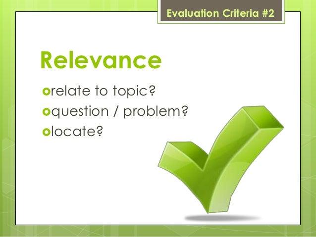 Evaluation Criteria #2Relevancerelateto topic?question / problem?locate?