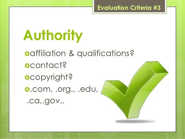 Evaluation Criteria #3Authorityaffiliation   & qualifications?contact?copyright?.com, .org., .edu,.ca,.gov,.