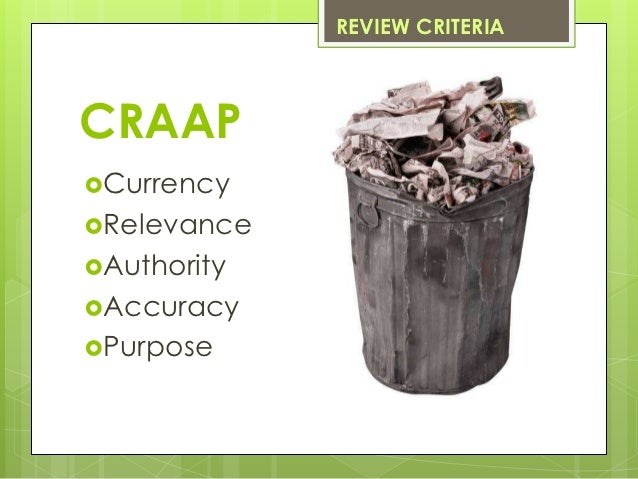 REVIEW CRITERIACRAAPCurrencyRelevanceAuthorityAccuracyPurpose