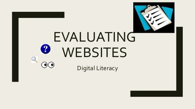 EVALUATING WEBSITES Digital Literacy