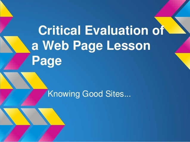Critical Evaluation of a Web Page Lesson Page Knowing Good Sites...
