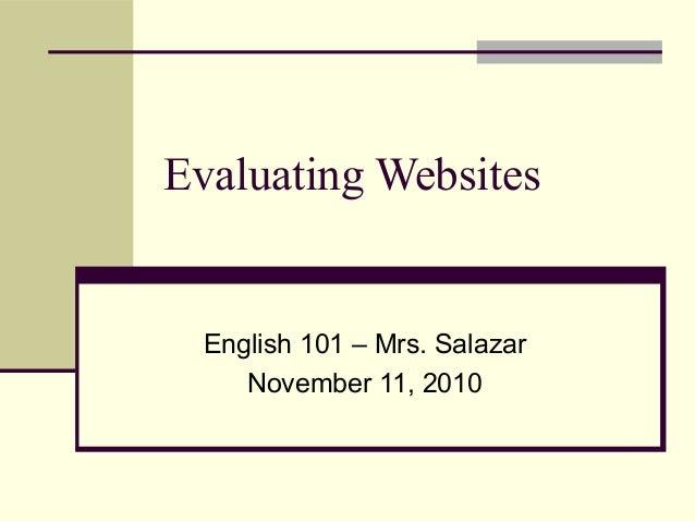 Evaluating Websites English 101 – Mrs. Salazar November 11, 2010