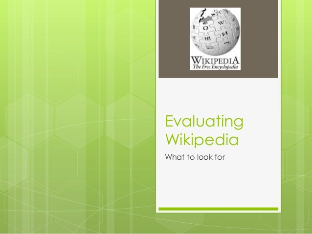 Evaluating Wikipedia What to look for
