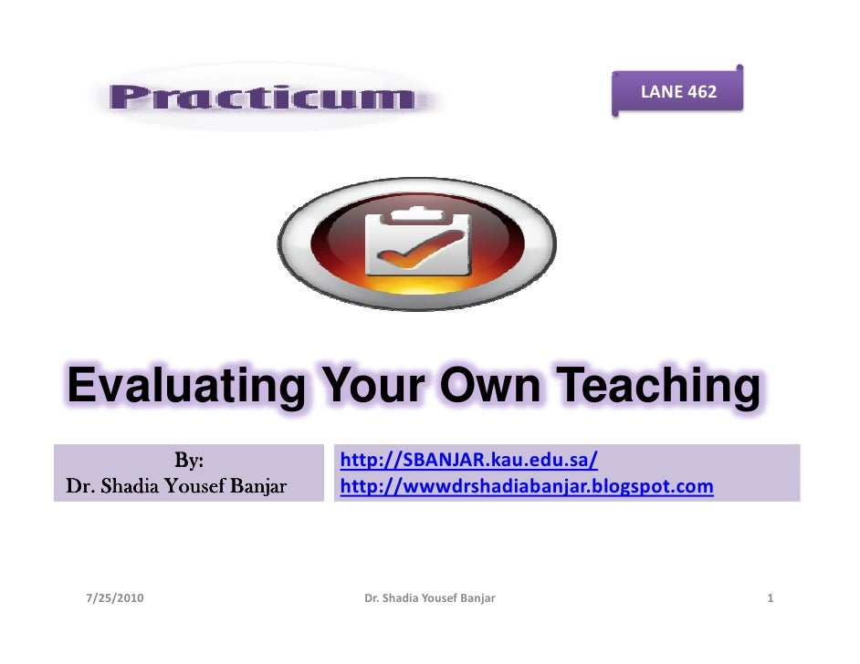 LANE 462     Evaluating Your Own Teaching             By:            http://SBANJAR.kau.edu.sa/ Dr. Shadia Yousef Banjar  ...