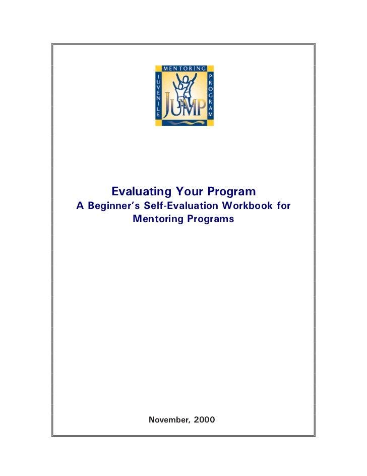 Evaluating Your ProgramA Beginner's Self-Evaluation Workbook for          Mentoring Programs             November, 2000