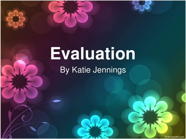 Evaluation<br />By Katie Jennings<br />