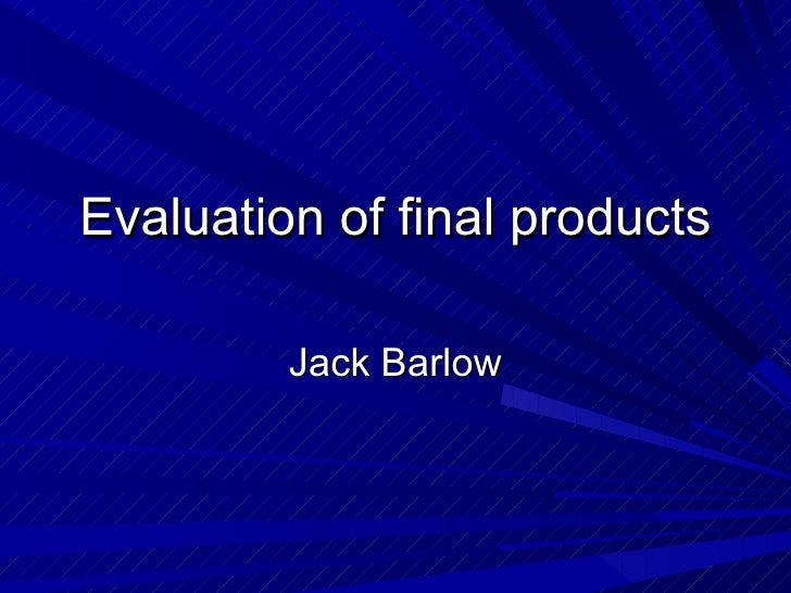 Evaluation of final products Jack Barlow