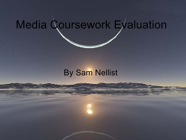 Media Coursework Evaluation By Sam Nellist