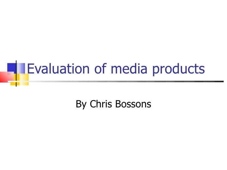 Evaluation of media products By Chris Bossons