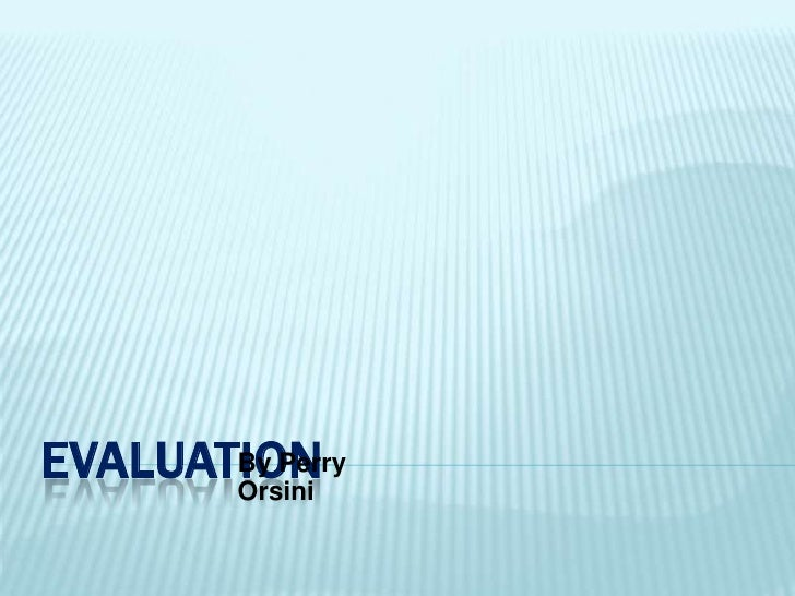 Evaluation<br />By Perry Orsini<br />