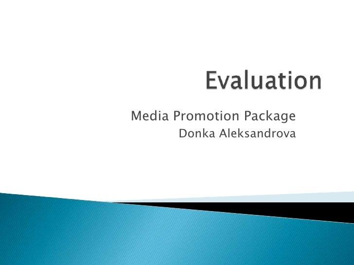 Evaluation<br />Media Promotion Package <br />DonkaAleksandrova<br />