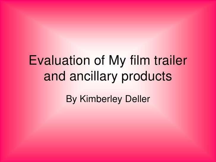 Evaluation of My film trailer   and ancillary products       By Kimberley Deller
