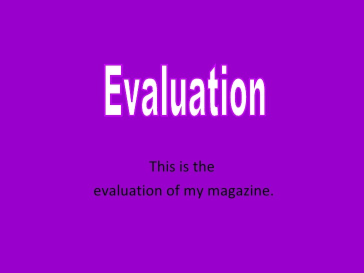 This is the evaluation of my magazine. Evaluation