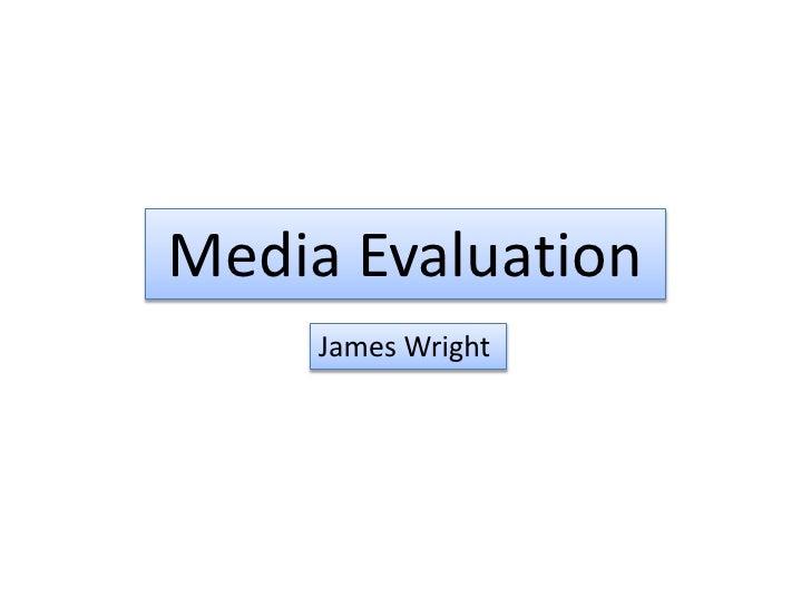 Media Evaluation<br />James Wright <br />
