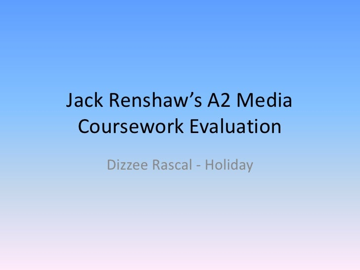 Jack Renshaw's A2 Media Coursework Evaluation<br />Dizzee Rascal - Holiday<br />