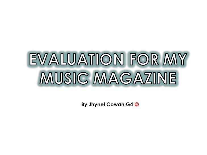 EVALUATION FOR MY MUSIC MAGAZINE<br />By Jhynel Cowan G4 <br />