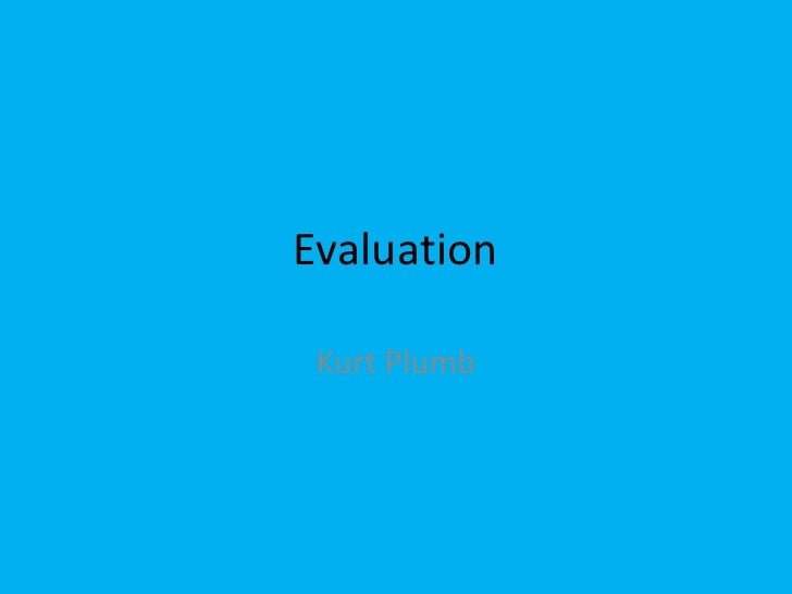 Evaluation<br />Kurt Plumb<br />
