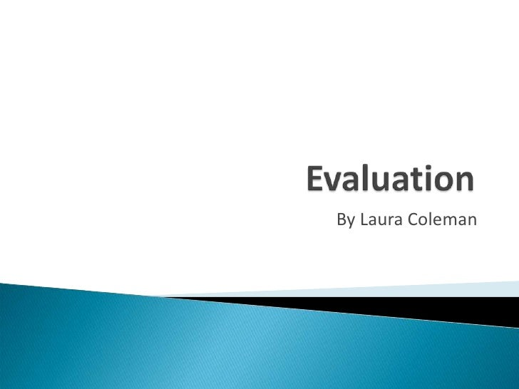 Evaluation<br />By Laura Coleman<br />