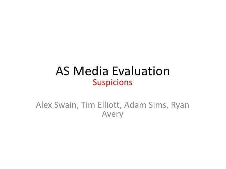 AS Media Evaluation<br />Suspicions<br />Alex Swain, Tim Elliott, Adam Sims, Ryan Avery<br />