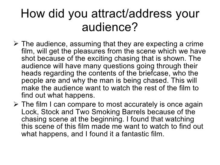 How did you attract/address your audience? <ul><li>The audience, assuming that they are expecting a crime film, will get t...